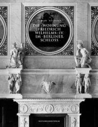 Fabian Hegholz: Die Wohnung Friedrich Wilhelms IV. im Berliner Schloss, Deutscher Kunstverlag